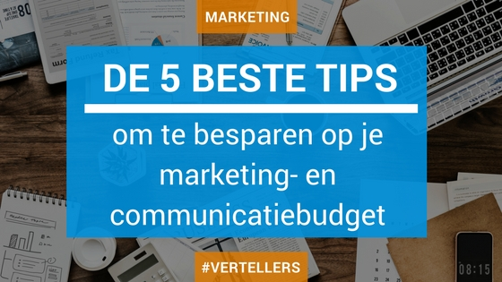 5 tips om te besparen op je marketing- en communicatiebudget